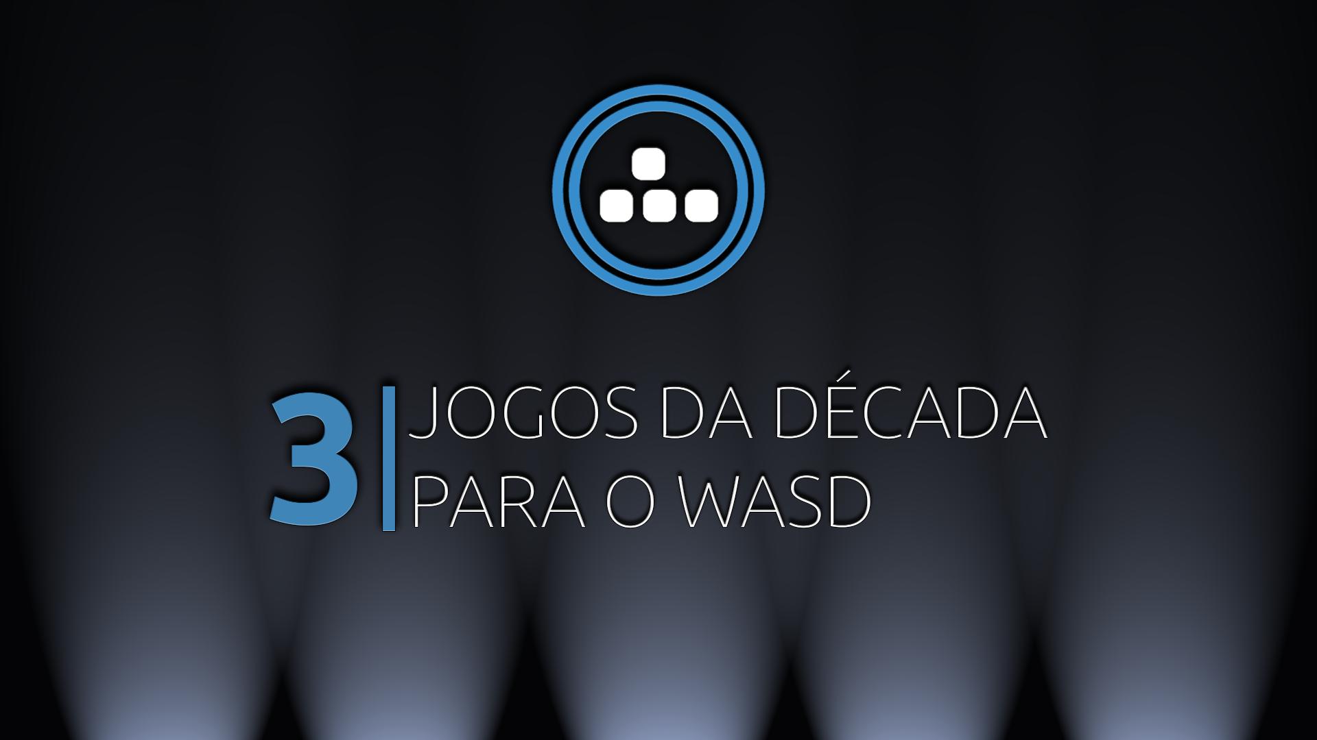 3 Jogos da Década, de acordo com o WASD