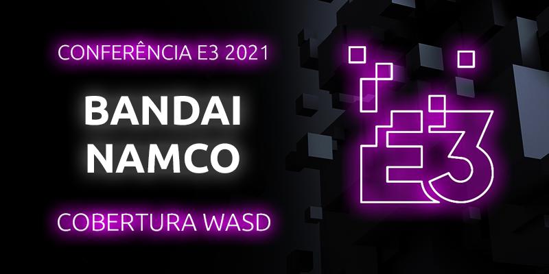 Conferência E3 2021 – Bandai Namco
