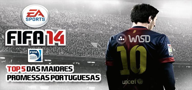 Top 5 das Maiores Promessas Portuguesas do FIFA 14